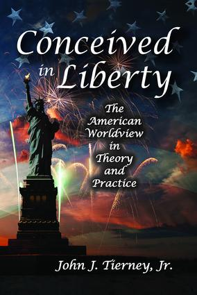 Conceived in Liberty: The American Worldview in Theory and Practice book cover
