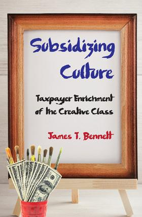 Subsidizing Culture: Taxpayer Enrichment of the Creative Class (Paperback) book cover
