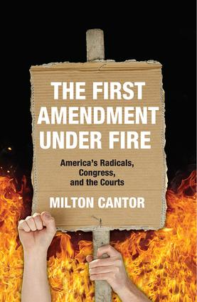 First Amendment Under Fire: America's Radicals, Congress, and the Courts (Hardback) book cover