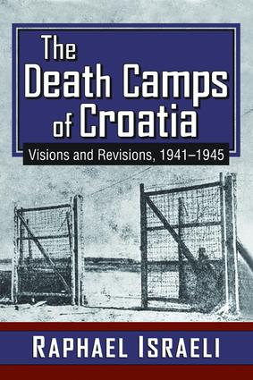 The Death Camps of Croatia: Visions and Revisions, 1941-1945, 1st Edition (Paperback) book cover