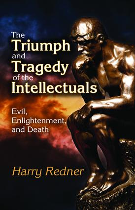 The Triumph and Tragedy of the Intellectuals: Evil, Enlightenment, and Death, 1st Edition (Hardback) book cover