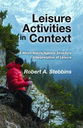 Leisure Activities in Context: A Micro-Macro/Agency-Structure Interpretation of Leisure, 1st Edition (Hardback) book cover