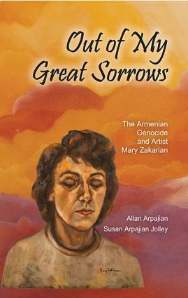 Out of My Great Sorrows: The Armenian Genocide and Artist Mary Zakarian, 1st Edition (Hardback) book cover