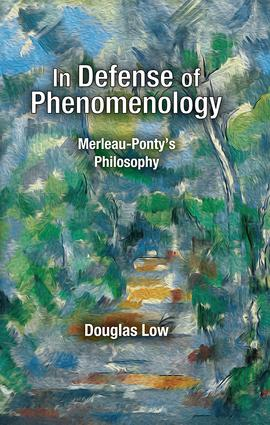 In Defense of Phenomenology: Merleau-Pontys Philosophy, 1st Edition (Hardback) book cover