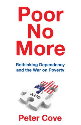 Poor No More: Rethinking Dependency and the War on Poverty, 1st Edition (Paperback) book cover