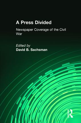 A Press Divided: Newspaper Coverage of the Civil War, 1st Edition (Paperback) book cover