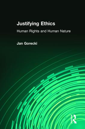 Justifying Ethics: Human Rights and Human Nature, 1st Edition (Paperback) book cover