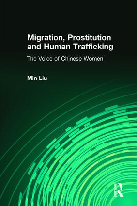 Migration, Prostitution and Human Trafficking: The Voice of Chinese Women, 1st Edition (Paperback) book cover