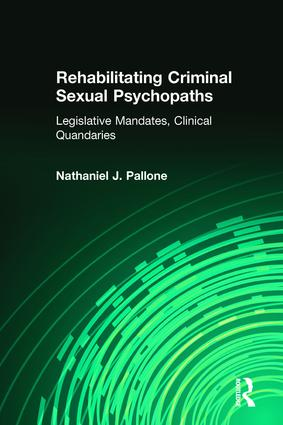 Rehabilitating Criminal Sexual Psychopaths: Legislative Mandates, Clinical Quandaries, 1st Edition (Paperback) book cover