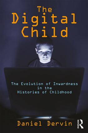 The Digital Child: The Evolution of Inwardness in the Histories of Childhood, 1st Edition (Hardback) book cover