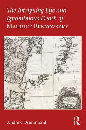 The Intriguing Life and Ignominious Death of Maurice Benyovszky: 1st Edition (Paperback) book cover