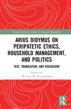 Arius Didymus on Peripatetic Ethics, Household Management, and Politics: Text, Translation, and Discussion book cover