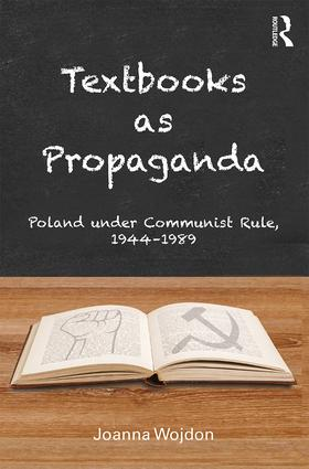 Textbooks as Propaganda: Poland under Communist Rule, 1944–1989, 1st Edition (Hardback) book cover
