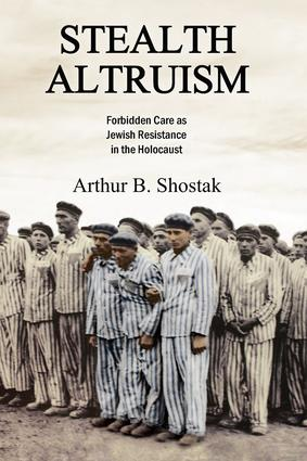 Stealth Altruism: Forbidden Care as Jewish Resistance in the Holocaust (Paperback) book cover
