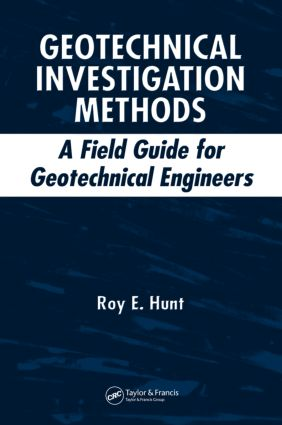 Geotechnical Investigation Methods: A Field Guide for Geotechnical Engineers, 1st Edition (Hardback) book cover