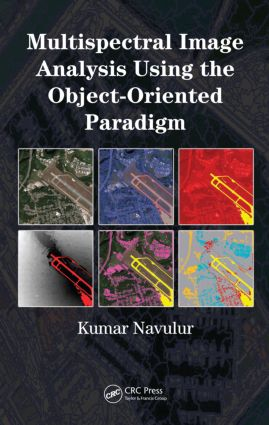 Multispectral Image Analysis Using the Object-Oriented Paradigm: 1st Edition (Hardback) book cover