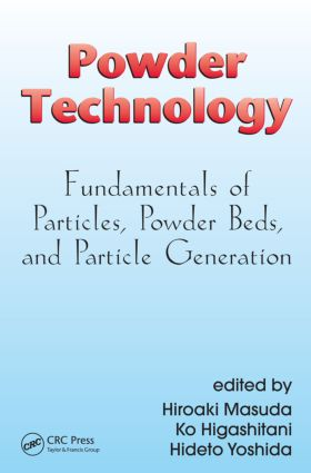 Powder Technology: Fundamentals of Particles, Powder Beds, and Particle Generation, 1st Edition (Hardback) book cover