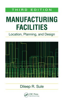 Manufacturing Facilities: Location, Planning, and Design, Third Edition, 3rd Edition (Hardback) book cover