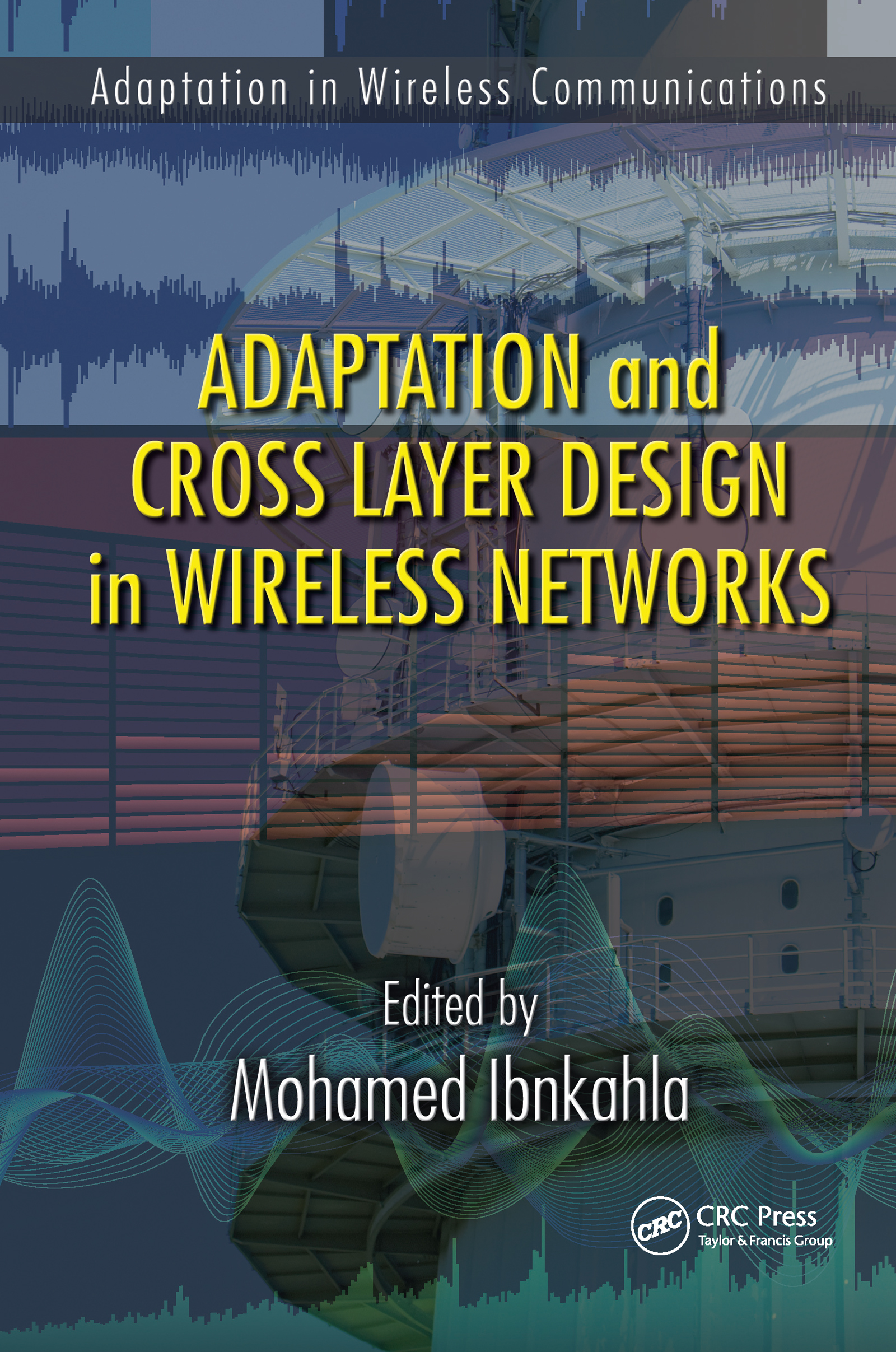 Adaptation and Cross Layer Design in Wireless Networks: 1st Edition (Hardback) book cover