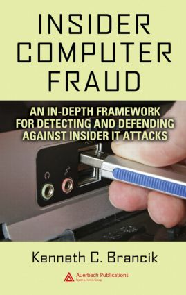 Insider Computer Fraud: An In-depth Framework for Detecting and Defending against Insider IT Attacks, 1st Edition (Hardback) book cover