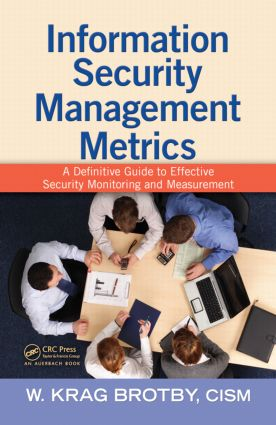 Information Security Management Metrics: A Definitive Guide to Effective Security Monitoring and Measurement, 1st Edition (Hardback) book cover