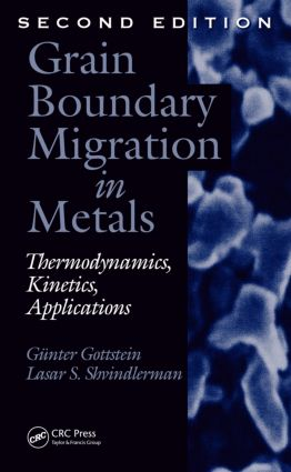 Grain Boundary Migration in Metals: Thermodynamics, Kinetics, Applications, Second Edition book cover