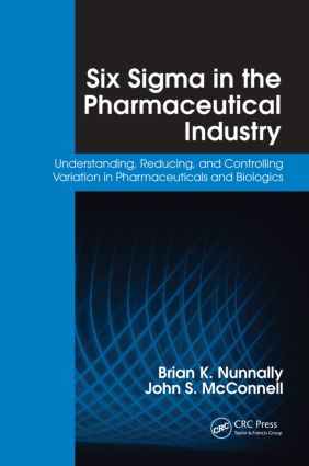 Six Sigma in the Pharmaceutical Industry: Understanding, Reducing, and Controlling Variation in Pharmaceuticals and Biologics, 1st Edition (Paperback) book cover