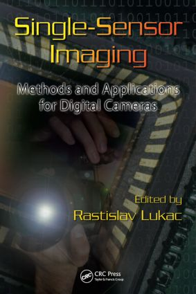 Single-Sensor Imaging: Methods and Applications for Digital Cameras, 1st Edition (Hardback) book cover