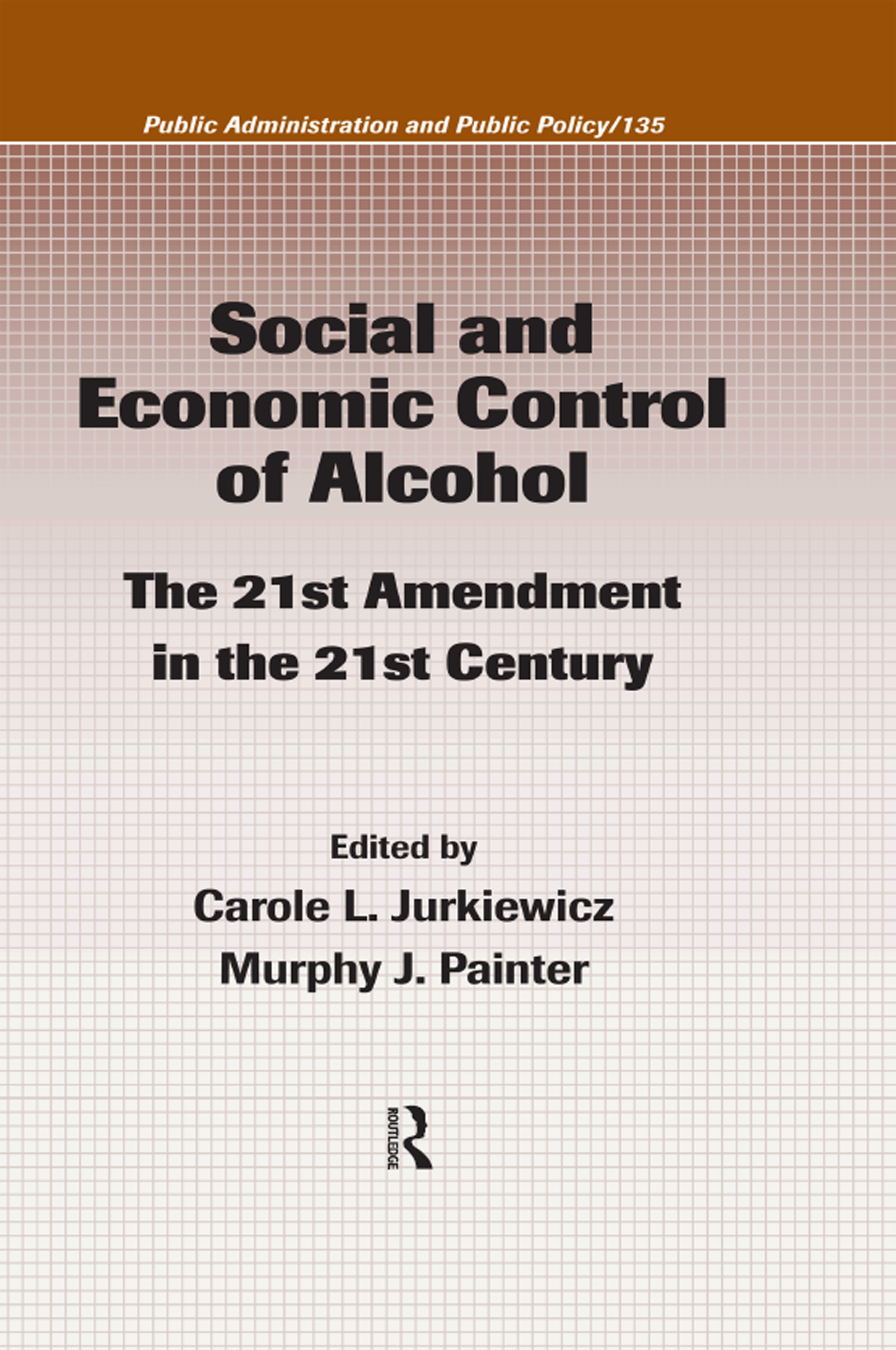 Social and Economic Control of Alcohol: The 21st Amendment in the 21st Century, 1st Edition (Hardback) book cover