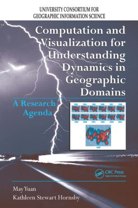 Computation and Visualization for Understanding Dynamics in Geographic Domains: A Research Agenda, 1st Edition (Paperback) book cover