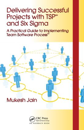 Delivering Successful Projects with TSP(SM) and Six Sigma: A Practical Guide to Implementing Team Software Process(SM), 1st Edition (Hardback) book cover
