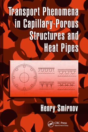 Transport Phenomena in Capillary-Porous Structures and Heat Pipes: 1st Edition (Hardback) book cover
