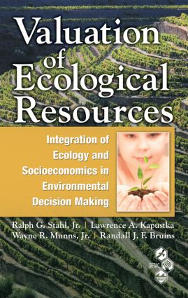 Valuation of Ecological Resources: Integration of Ecology and Socioeconomics in Environmental Decision Making, 1st Edition (Hardback) book cover