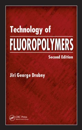 Technology of Fluoropolymers: 2nd Edition (Hardback) book cover