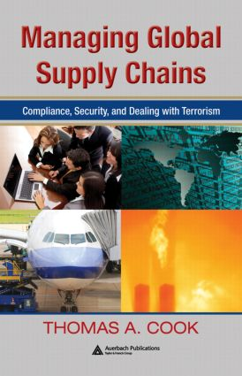 Managing Global Supply Chains: Compliance, Security, and Dealing with Terrorism, 1st Edition (Hardback) book cover