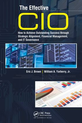The Effective CIO: How to Achieve Outstanding Success through Strategic Alignment, Financial Management, and IT Governance (Hardback) book cover