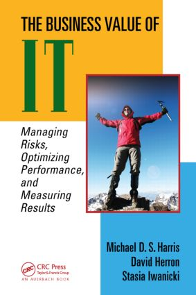 The Business Value of IT: Managing Risks, Optimizing Performance and Measuring Results, 1st Edition (Hardback) book cover