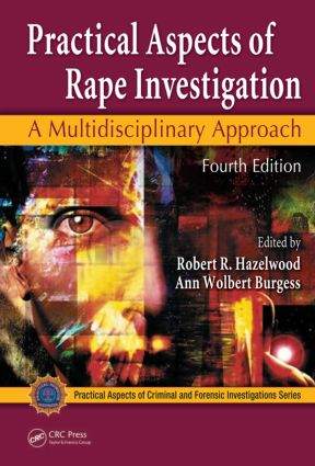 Practical Aspects of Rape Investigation: A Multidisciplinary Approach, Fourth Edition, 4th Edition (Hardback) book cover