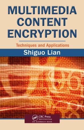 Multimedia Content Encryption: Techniques and Applications, 1st Edition (Hardback) book cover