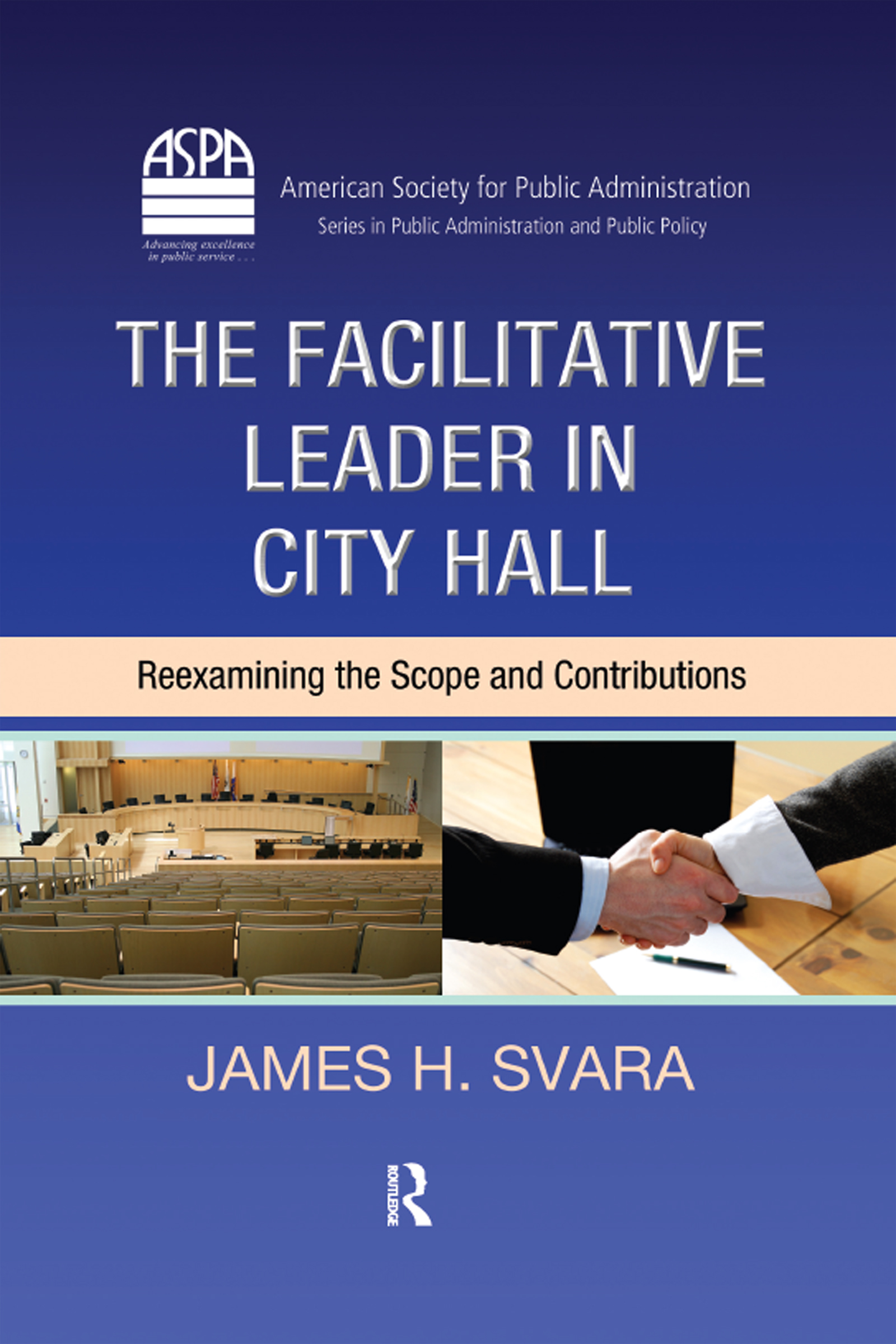 The Facilitative Leader in City Hall: Reexamining the Scope and Contributions, 1st Edition (Hardback) book cover
