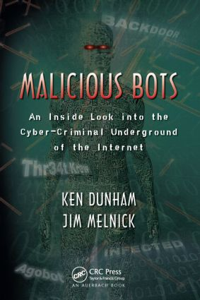 Malicious Bots: An Inside Look into the Cyber-Criminal Underground of the Internet, 1st Edition (Hardback) book cover