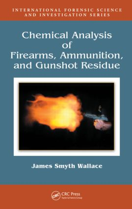 Chemical Analysis of Firearms, Ammunition, and Gunshot Residue book cover