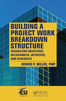 Building a Project Work Breakdown Structure: Visualizing Objectives, Deliverables, Activities, and Schedules book cover