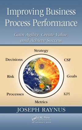 Improving Business Process Performance: Gain Agility, Create Value, and Achieve Success, 1st Edition (Hardback) book cover