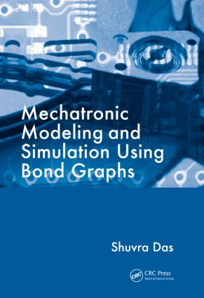 Mechatronic Modeling and Simulation Using Bond Graphs: 1st Edition (Hardback) book cover