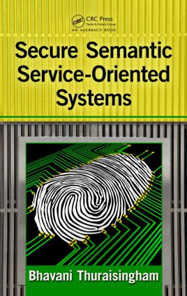 Secure Semantic Service-Oriented Systems: 1st Edition (Hardback) book cover