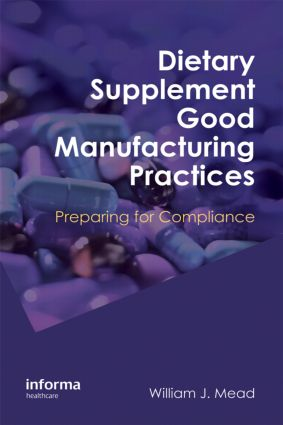 Dietary Supplement Good Manufacturing Practices: Preparing for Compliance, 1st Edition (Hardback) book cover