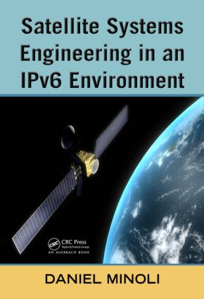 Satellite Systems Engineering in an IPv6 Environment: 1st Edition (Hardback) book cover