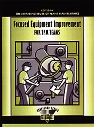 Focused Equipment Improvement for TPM Teams: A Leader's Guide, 1st Edition (Hardback) book cover