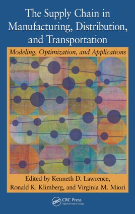 The Supply Chain in Manufacturing, Distribution, and Transportation: Modeling, Optimization, and Applications, 1st Edition (Hardback) book cover